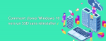 Comment cloner Windows 10 vers un SSD sans réinstaller