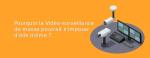 Pourquoi la Vidéo surveillance de masse pourrait s'imposer d'elle même ?